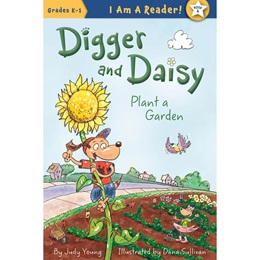 Early Reader Book - <i>Digger and Daisy Plant a Garden</i>