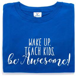 Wake Up, Teach Kids, Be Awesome Adult T-shirt